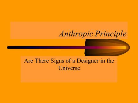 Anthropic Principle Are There Signs of a Designer in the Universe.