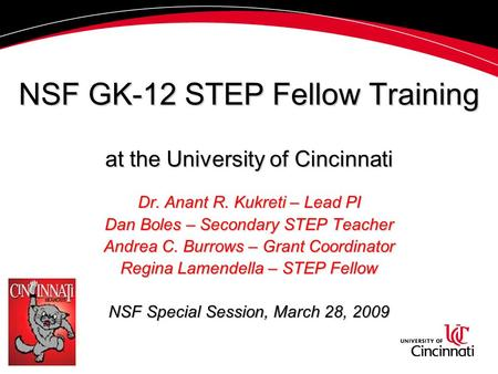 NSF GK-12 STEP Fellow Training at the University of Cincinnati Dr. Anant R. Kukreti – Lead PI Dan Boles – Secondary STEP Teacher Andrea C. Burrows – Grant.