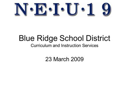 Blue Ridge School District Curriculum and Instruction Services 23 March 2009.