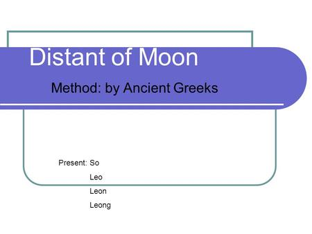 Distant of Moon Method: by Ancient Greeks Present: So Leo Leon Leong.