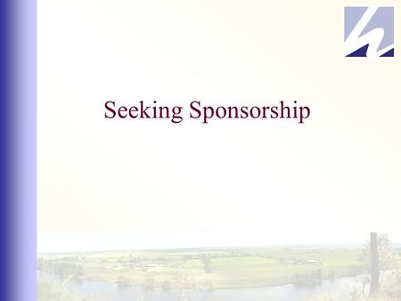 Seeking Sponsorship. What is Sponsorship? Sponsorship is not the same as advertising Sponsorships provide a natural partnership between two parties LESSON.