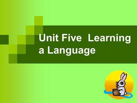 Unit Five Learning a Language. ★ Part I Listening and Speaking Activities ★ Part II Reading Comprehension and Language Activities ★ Part III Extended.