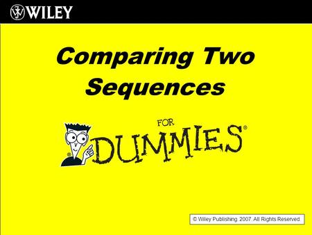 © Wiley Publishing. 2007. All Rights Reserved. Comparing Two Sequences.