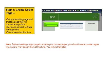 Step 1: Create Login Page –  Copy an existing page and create a page that will house the login form.  Save and go back to Page Management.  Do not export.