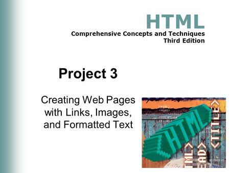 HTML Comprehensive Concepts and Techniques Third Edition Project 3 Creating Web Pages with Links, Images, and Formatted Text.