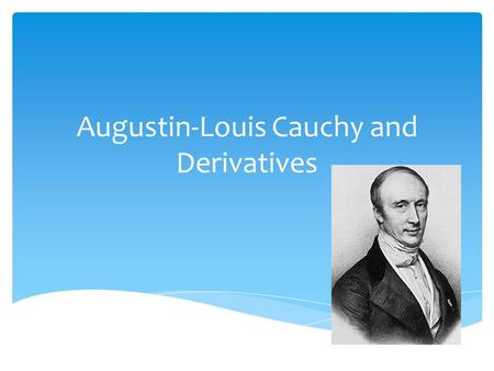 Augustin-Louis Cauchy and Derivatives.  Warm-Up.