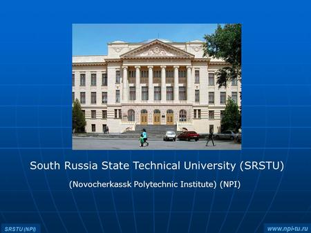 South Russia State Technical University (SRSTU) (Novocherkassk Polytechnic Institute) (NPI) www.npi-tu.ru SRSTU (NPI)