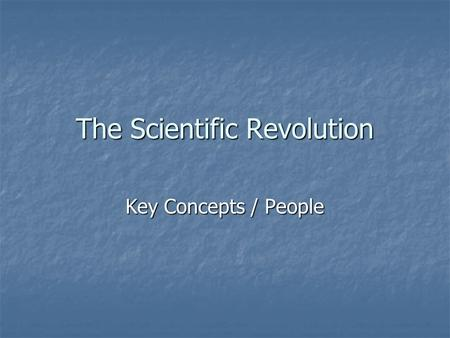 The Scientific Revolution Key Concepts / People. Copernicus (1473-1543) Aim to glorify God Aim to glorify God Sun-centered universe Sun-centered universe.