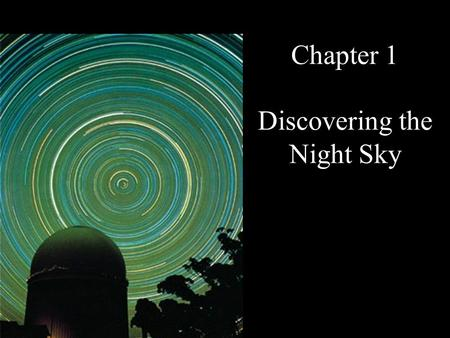 Chapter 1 Discovering the Night Sky. A 24 <strong>Hour</strong> picture at the South Pole. What's different?