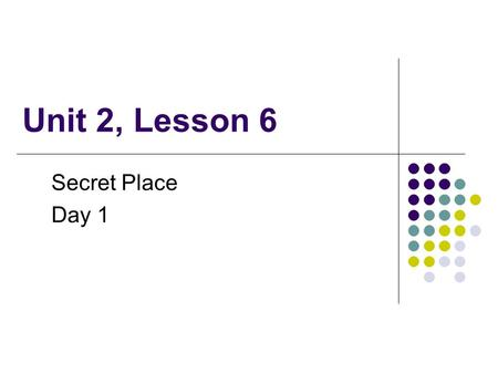 Unit 2, Lesson 6 Secret Place Day 1. What We Will Learn Compound words are made up of two words that help you understand the meaning of the word The suffix.