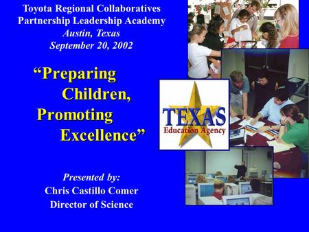 """Preparing Children, Promoting Excellence"" Presented by: Chris Castillo Comer Director <strong>of</strong> Science Toyota Regional Collaboratives Partnership Leadership."