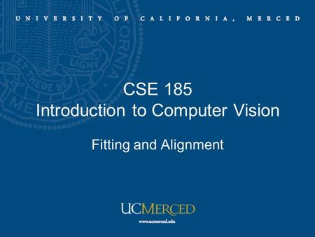 CSE 185 Introduction to Computer Vision Fitting and Alignment.