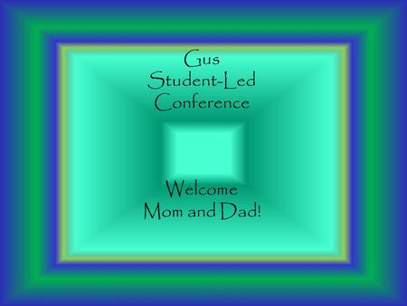 Gus Student-Led Conference Welcome Mom and Dad! In Spanish she=Ella Snow=never Dog=el perro Go=ir Gray=gris Monday=lunes Glob=el globo Dad=el papa Know=saber.