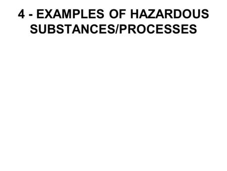 4 - EXAMPLES OF HAZARDOUS SUBSTANCES/PROCESSES. SILICA Crystalline silica or quartz (SiO 2 ) is the most widely occurring of all minerals and it is found.