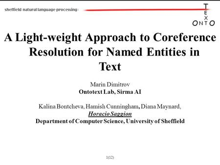 A Light-weight Approach to Coreference Resolution for Named Entities in Text Marin Dimitrov Ontotext Lab, Sirma AI Kalina Bontcheva, Hamish Cunningham,