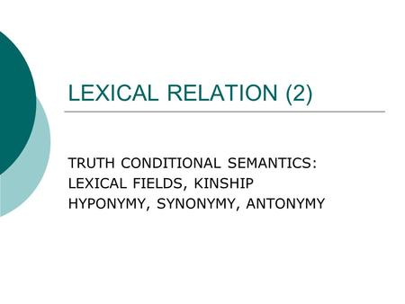 LEXICAL RELATION (2) TRUTH CONDITIONAL SEMANTICS: