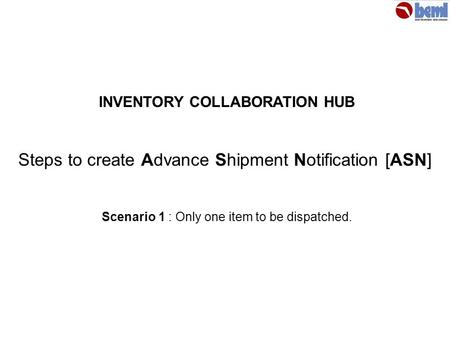 Steps to create Advance Shipment Notification [ASN] INVENTORY COLLABORATION HUB Scenario 1 : Only one item to be dispatched.