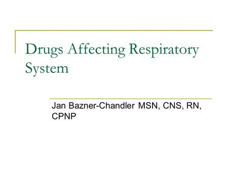 Drugs Affecting Respiratory System Jan Bazner-Chandler MSN, CNS, RN, CPNP.