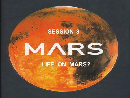 SESSION 8 LIFE ON MARS?. The planet has long fascinated people because of the possibility that it harbours life In the 1890's Percival Lowell suggested.