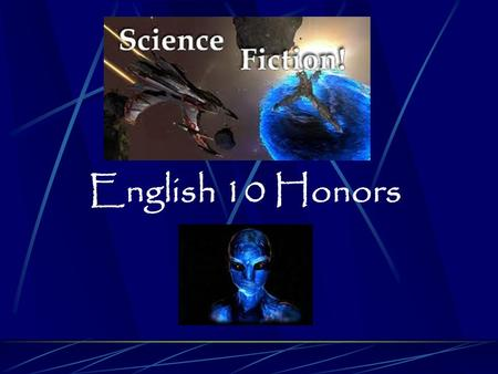 English 10 Honors What is Science Fiction? Science fiction is a writing style which combines science and fiction. It is only limited by what we presently.