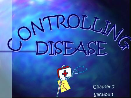 CONTROLLING DISEASE Chapter 7 Section 1.