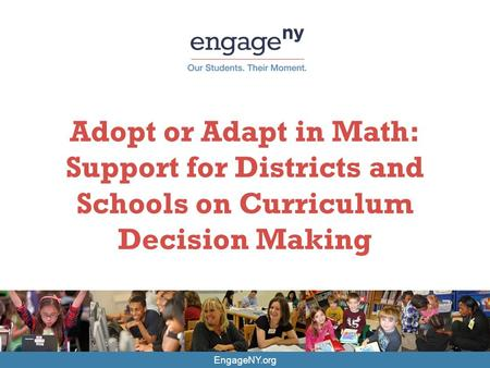 EngageNY.org Adopt or Adapt in Math: Support for Districts and Schools on Curriculum Decision Making.