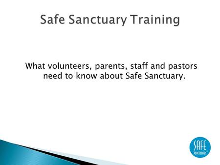 What volunteers, parents, staff and pastors need to know about Safe Sanctuary.