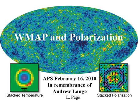 WMAP and Polarization APS February 16, 2010 In remembrance of Andrew Lange L. Page.