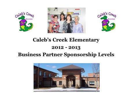 Caleb's Creek Elementary 2012 - 2013 Business Partner Sponsorship Levels.