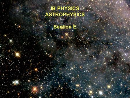 IB PHYSICS ASTROPHYSICS Section E The Universe (A good video to watch)