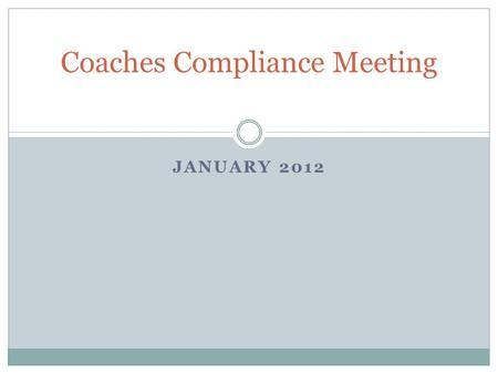 JANUARY 2012 Coaches Compliance Meeting. Agenda Newly Adopted Legislation from the Legislative Council January Meeting: - Title - Rule - Intent Official.