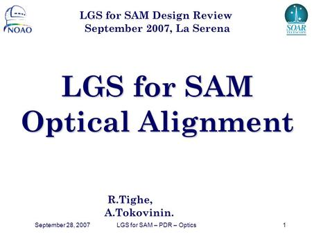 September 28, 2007LGS for SAM – PDR – Optics1 LGS for SAM Optical Alignment R.Tighe, A.Tokovinin. LGS for SAM Design Review September 2007, La Serena.