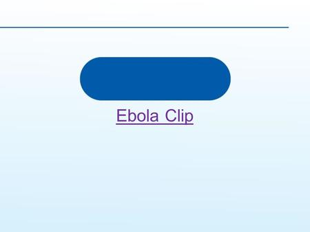 Ebola Clip. The Lymphatic and Immune Systems Day 1.
