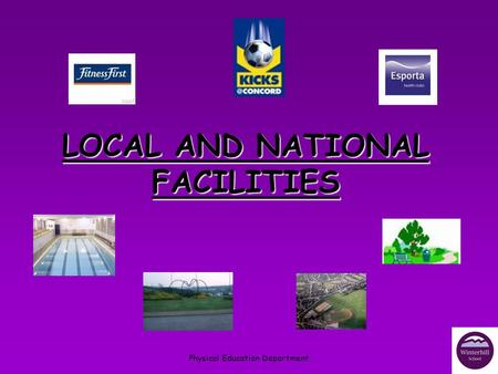 Physical Education Department LOCAL AND NATIONAL FACILITIES.