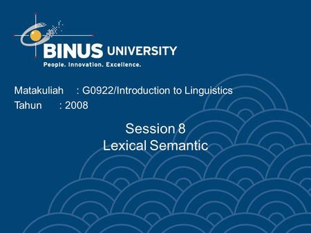 Matakuliah: G0922/Introduction to Linguistics Tahun: 2008 Session 8 Lexical Semantic.