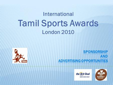 International Tamil Sports Awards London 2010. An inaugural event to recognise and reward the top sporting talents within Tamil Community Tamil Schools.