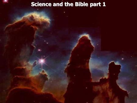 Science and the Bible part 1. Science in its simplest form means knowledge derived from observation, study and experimentation.