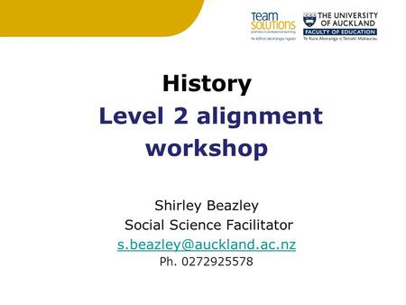 History Level 2 alignment workshop Shirley Beazley Social Science Facilitator Ph. 0272925578.