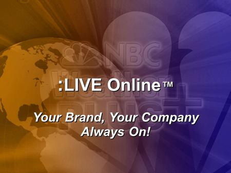 Page 1 : LIVE Online ™ Your Brand, Your Company Always On!