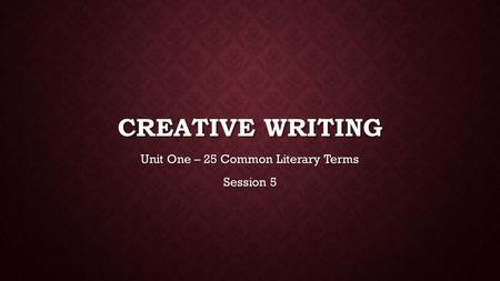 Unit One – 25 Common Literary Terms Session 5