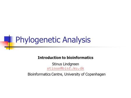 Phylogenetic Analysis Introduction to bioinformatics Stinus Lindgreen Bioinformatics Centre, University of Copenhagen.