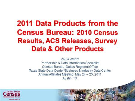 2011 Data Products from the Census Bureau: 2010 Census Results, ACS Releases, Survey Data & Other Products Paula Wright Partnership & Data Information.