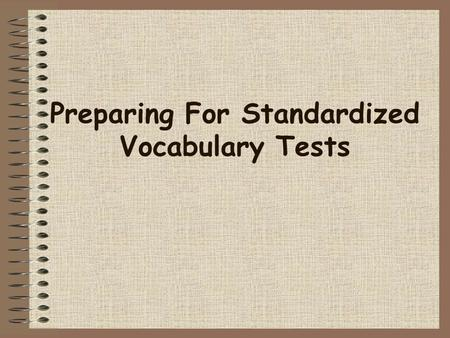 Preparing For Standardized Vocabulary Tests Standardized Tests Assess general aptitude and accumulated knowledge. Read widely, work steadily on building.