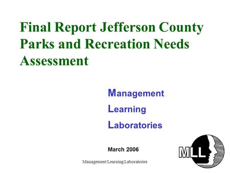 Management Learning Laboratories Final Report Jefferson County Parks and Recreation Needs Assessment M anagement L earning L aboratories March 2006.