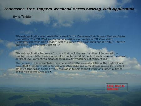 Tennessee Tree Toppers Weekend Series Scoring Web Application By Jeff Nibler This web application was created to be used for the Tennessee Tree Toppers.