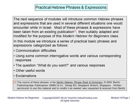 Modern Hebrew for Beginners Copyright ©2007-09 Uri Yosef for VirtualYeshiva.com All rights reserved. Module 14/Page 1 Practical Hebrew Phrases & Expressions.