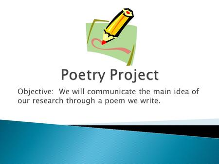 Objective: We will communicate the main idea of our research through a poem we write.