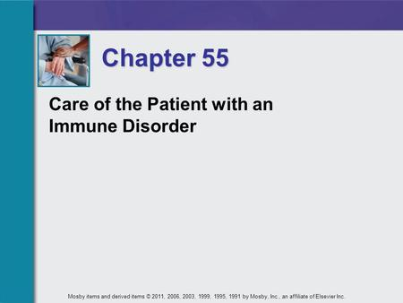 Chapter 55 Care of the Patient with an Immune Disorder Mosby items and derived items © 2011, 2006, 2003, 1999, 1995, 1991 by Mosby, Inc., an affiliate.