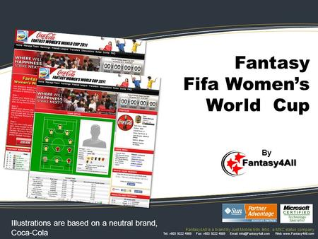 Fantasy4All is a brand by Just Mobile Sdn. Bhd., a MSC status company Tel: +603 9222 4989 Fax: +603 9222 4889   Web: