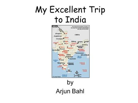 My Excellent Trip to India by Arjun Bahl. Preliminaries Length of our trip –24 days (Dec. 29, 2001 – Jan. 21, 2002) Cities visited –New Delhi, Jaipur.